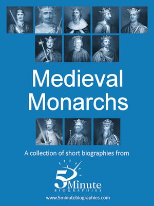 5 Minute Biographies - Mediaval Monarchs